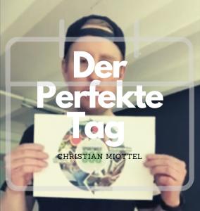 #Der Perfekte Tag – 18:00 – 19:00 mit Christian